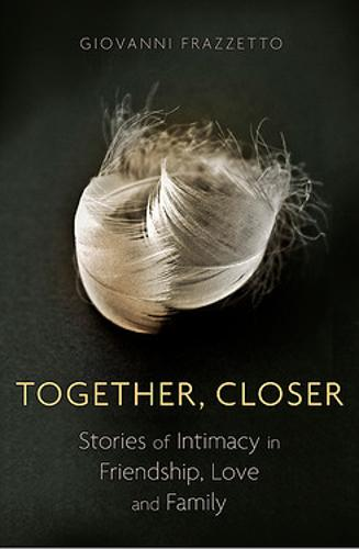Together, Closer: Stories of Intimacy in Friendship, Love, and Family (Paperback)