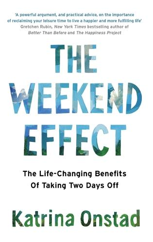 The Weekend Effect: The Life-Changing Benefits of Taking Two Days Off (Paperback)