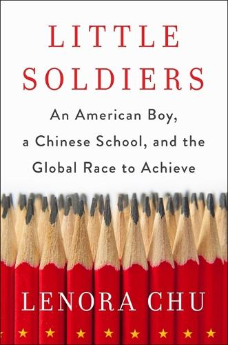 Little Soldiers: An American Boy, a Chinese School and the Global Race to Achieve (Paperback)