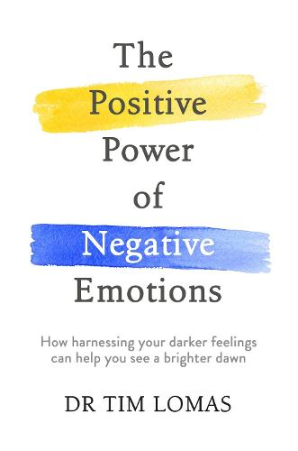 The Positive Power of Negative Emotions: How harnessing your darker feelings can help you see a brighter dawn (Paperback)