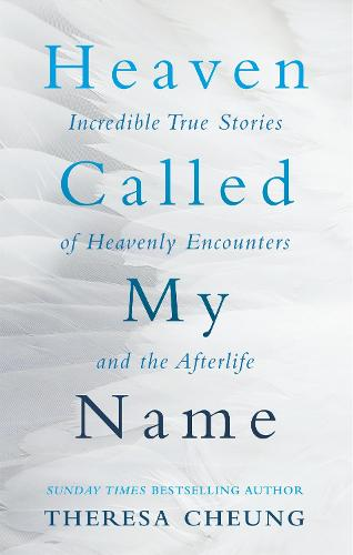 Heaven Called My Name: Incredible true stories of heavenly encounters and the afterlife (Paperback)