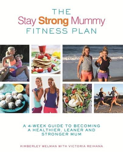 The Stay Strong Mummy Fitness Plan: A 4-week guide to becoming a healthier, leaner and stronger mum (Paperback)