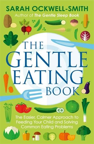 The Gentle Eating Book: The Easier, Calmer Approach to Feeding Your Child and Solving Common Eating Problems - Gentle (Paperback)