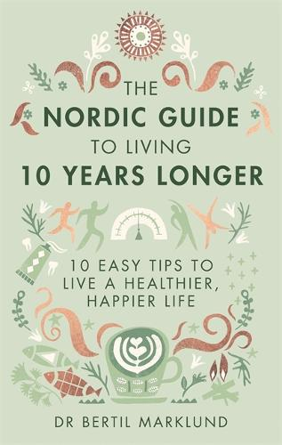 The Nordic Guide to Living 10 Years Longer: 10 Easy Tips to Live a Healthier, Happier Life (Hardback)