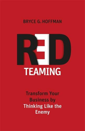 Red Teaming: Transform Your Business by Thinking Like the Enemy (Hardback)