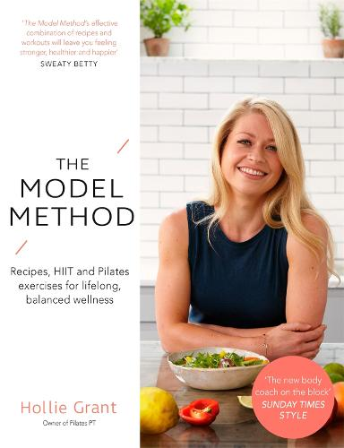The Model Method: Recipes, HIIT and Pilates Exercises for Lifelong, Balanced Wellness (Paperback)