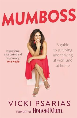 Mumboss: The Honest Mum's Guide to Surviving and Thriving at Work and at Home (Paperback)