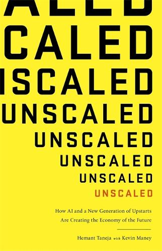 Unscaled: How A.I. and a New Generation of Upstarts are Creating the Economy of the Future (Paperback)