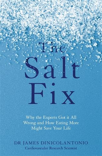 The Salt Fix: Why the Experts Got it All Wrong and How Eating More Might Save Your Life (Paperback)