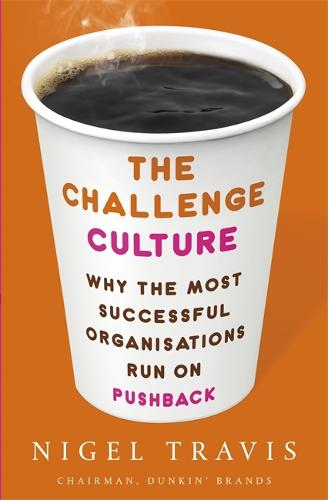 The Challenge Culture: Why the Most Successful Organizations Run on Pushback (Paperback)