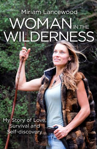 Woman in the Wilderness: My Story of Love, Survival and Self-Discovery (Paperback)