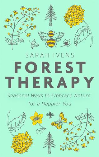 Forest Therapy: Seasonal Ways to Embrace Nature for a Happier You (Hardback)