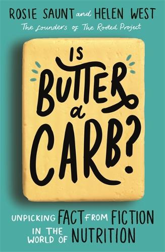 Is Butter a Carb?: Unpicking Fact from Fiction in the World of Nutrition (Paperback)