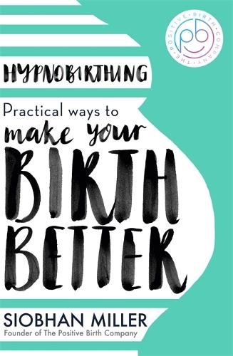 Hypnobirthing: Practical Ways to Make Your Birth Better (Paperback)