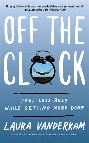 Off the Clock: Feel Less Busy While Getting More Done (Paperback)