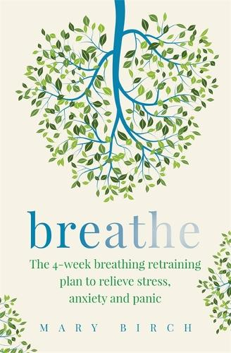 Breathe: The 4-week breathing retraining plan to relieve stress, anxiety and panic (Paperback)