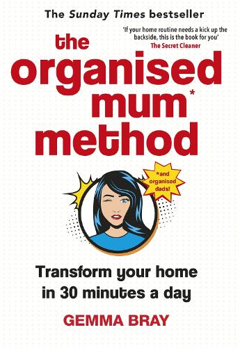 The Organised Mum Method: Transform your home in 30 minutes a day (Hardback)