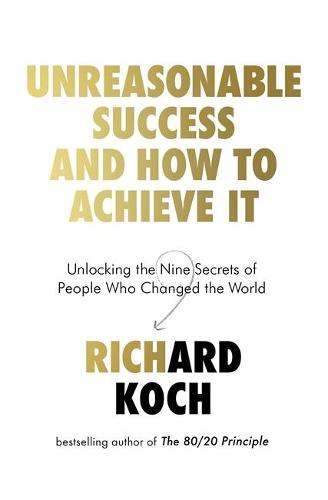 Unreasonable Success and How to Achieve It: Unlocking the Nine Secrets of People Who Changed the World (Paperback)