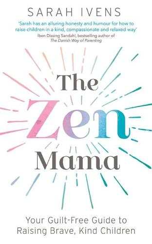 The Zen Mama: Your guilt-free guide to raising brave, kind children (Paperback)