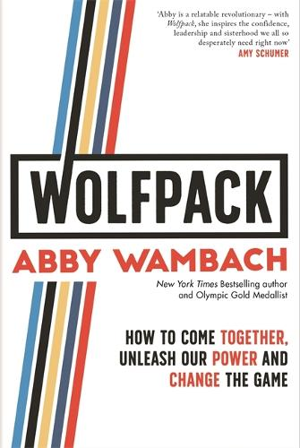 WOLFPACK: How to Come Together, Unleash Our Power and Change the Game (Hardback)