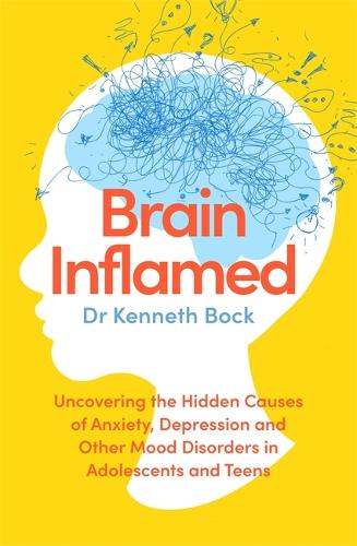 Brain Inflamed: Uncovering the hidden causes of anxiety, depression and other mood disorders in adolescents and teens (Paperback)