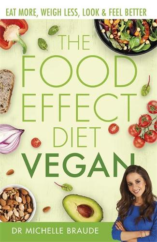 The Food Effect Diet: Vegan: Eat More, Weigh Less, Look & Feel Better (Paperback)
