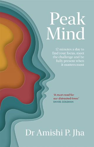 Peak Mind: Find Your Focus, Own Your Attention, Invest 12 Minutes a Day (Hardback)