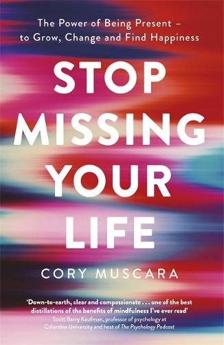 Stop Missing Your Life: The Power of Being Present - to Grow, Change and Find Happiness (Paperback)