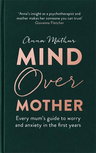 Mind Over Mother: Every mum's guide to worry and anxiety in the first years (Hardback)