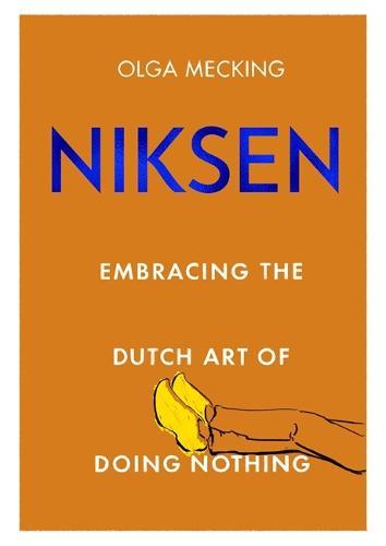 Niksen: Embracing the Dutch Art of Doing Nothing (Hardback)