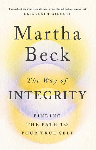 The Way of Integrity: Finding the path to your true self (Paperback)