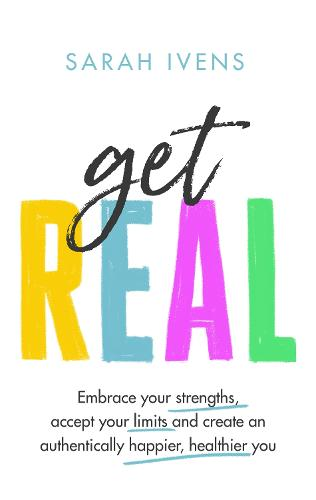 Get Real: Embrace your strengths, accept your limits and create an authentically happier, healthier you (Hardback)