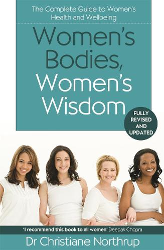 Women's Bodies, Women's Wisdom: The Complete Guide To Women's Health And Wellbeing (Paperback)