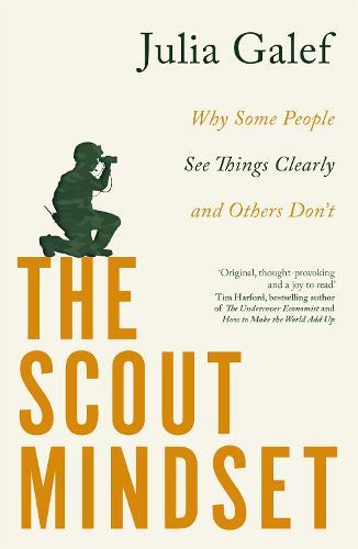 The Scout Mindset: Why Some People See Things Clearly and Others Don't (Paperback)