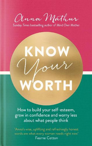 Know Your Worth: How to build your self-esteem, grow in confidence and worry less about what people think (Hardback)