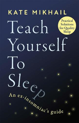 Teach Yourself to Sleep: An ex-insomniac's guide (Paperback)