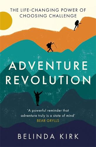 Adventure Revolution: The life-changing power of choosing challenge (Paperback)