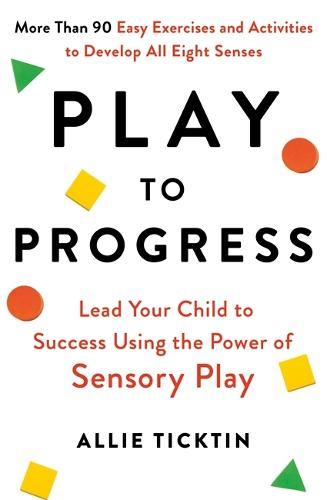 Play to Progress: Lead Your Child to Success Using the Power of Sensory Play (Paperback)