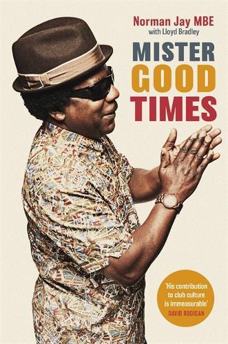 Mister Good Times: The enthralling life story of a legendary DJ (Hardback)