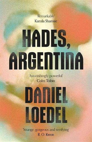 Hades, Argentina: 'An astonishingly powerful novel' Colm Toibin (Hardback)