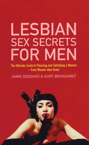 Lesbian Sex Secrets For Men: The ultimate guide to pleasing and satisfying a woman - from women who know (Paperback)