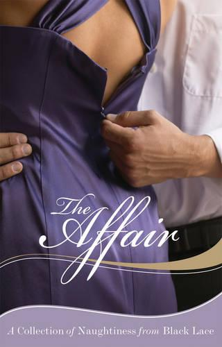 The Affair: A Collection of Naughtiness from Black Lace (Paperback)