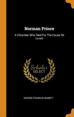Norman Prince: A Volunteer Who Died for the Cause He Loved (Hardback)