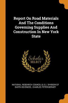 Report on Road Materials and the Conditions Governing Supplies and Construction in New York State (Paperback)