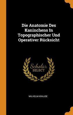 Die Anatomie Des Kaninchens in Topographischer Und Operativer R cksicht (Hardback)