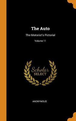 The Auto: The Motorist's Pictorial; Volume 11 (Hardback)