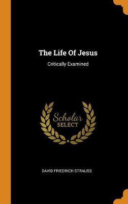 The Life of Jesus: Critically Examined (Hardback)