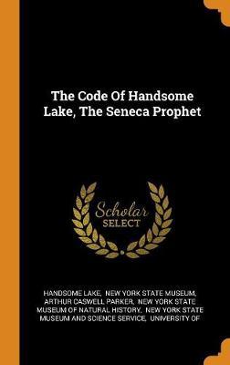 The Code of Handsome Lake, the Seneca Prophet (Hardback)