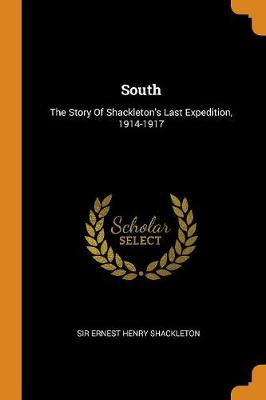 South: The Story of Shackleton's Last Expedition, 1914-1917 (Paperback)