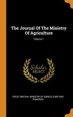 The Journal of the Ministry of Agriculture; Volume 1 (Hardback)